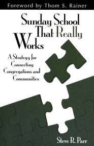 Sunday School That Really Works: A Strategy for Connecting Congregations and Communities  -     By: Steve R. Parr