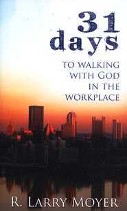 31 Days Walking with God in the Workplace  -     By: R. Larry Moyer