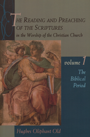 The Reading & Preaching of the Scriptures Series: The Biblical Period, Volume 1  -     By: Hughes Oliphant Old