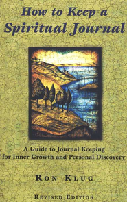 How to Keep a Spiritual Journal  -              By: Ron Klug
