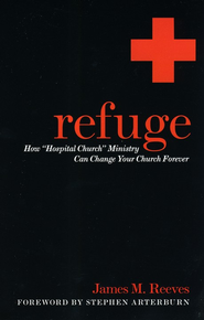 Refuge: How Hospital Church Ministry Can Change Your Church Forever  -     By: James M. Reeves
