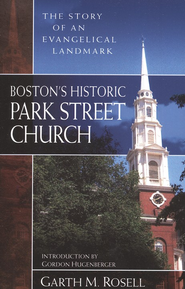 Boston's Historic Park Street Church  -              By: Garth M. Rosell