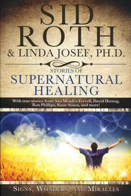 Stories of Supernatural Healing  -     By: Sid Roth, Linda Josef