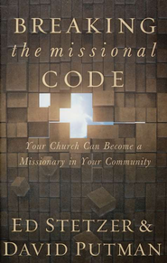 Breaking the Missional Code: Your Church Can Become a  Missionary in Your Community   -     By: Ed Stetzer, David Putman