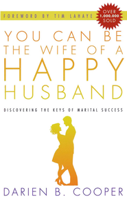 You Can Be the Wife of a Happy Husband: Discovering the Keys to Marital Success  -     By: Darian B. Cooper