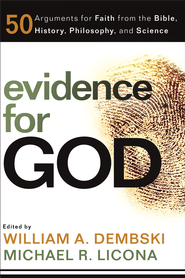 Evidence for God: 50 Arguments for Faith from the Bible, History, Philosophy, and Science - eBook  -     Edited By: William A. Dembski, Michael R. Licona     By: Edited by William A. Dembski & Michael R. Licona