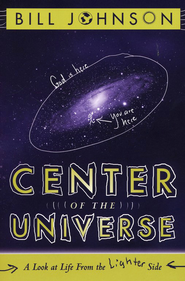 Center of the Universe: A Look at Life From the Lighter Side  -     By: Bill Johnson