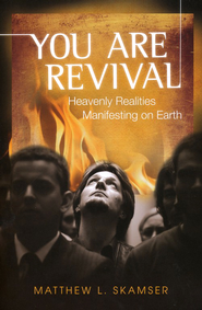 You are Revival: Heavenly Realities Manifesting on Earth  -     By: Matthew L. Skamser
