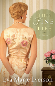 This Fine Life: A Novel - eBook  -     By: Eva Marie Everson