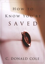 How to Know You're Saved  -     By: C. Donald Cole