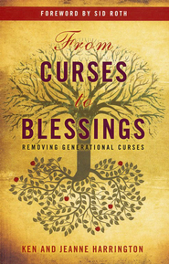 From Curses to Blessings: Removing Generational Curses  -     By: Ken Harrington, Jeanne Harrington