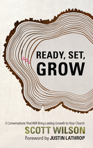 Ready, Set Grow!: Three Conversations That Will Bring Lasting Growth to Your Church - eBook  -     By: Scott Wilson