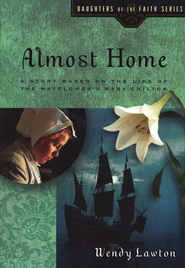 Almost Home: A Story Based on the Life of the Mayflower's Mary Chilton  -              By: Wendy Lawton