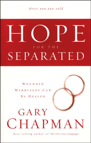 Hope for The Separated: Wounded Marriages Can Be Healed  -              By: Gary Chapman