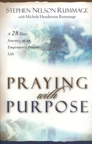 Praying with Purpose: A 25-Day Journey to an Empowered Prayer Life  -              By: Stephen Nelson Rummage, Michele Henderson Rummage