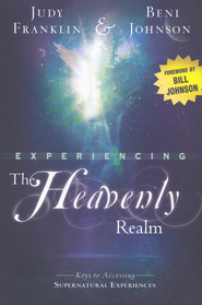 Experiencing the Heavenly Realm: Keys to Accessing Supernatural Experiences  -     By: Judy Franklin, Beni Johnson
