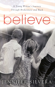 Believe: A Young Widow's Journey Through Brokenness and Back  -     By: Jennifer Silvera