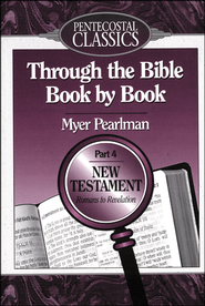 Through the Bible Book By Book: Part 4. Romans to Revelation  -              By: Myer Pearlman