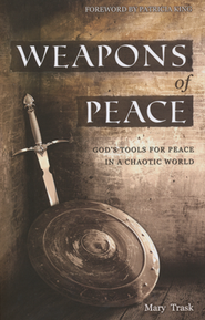 Weapons of Peace: God's Tools for Peace in a Chaotic World  -     By: Mary Trask
