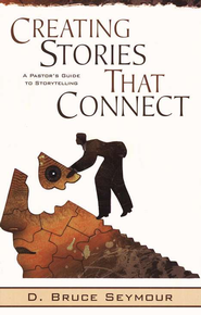 Creating Stories That Connect: A Pastor's Guide to Storytelling  -     By: D. Bruce Seymour