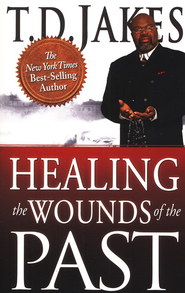 Healing the Wounds of the Past  -     By: T.D. Jakes