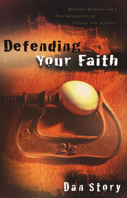 Defending Your Faith: Reliable Answers for a New  Christianity  -              By: Dan Story