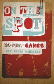 On the Spot: No-Prep Games for Youth Ministry  -