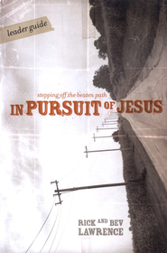 In Pursuit of Jesus- Leader Guide  -     By: Rick Lawrence, Bev Lawrence