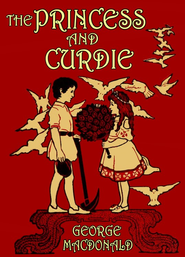 The Princess and Curdie - eBook  -     By: George MacDonald     Illustrated By: Maria L. Kirk
