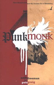 Punk Monk: New Monasticism and the Ancient Art of Breathing  -              By: Pete Greig, Andy Freeman