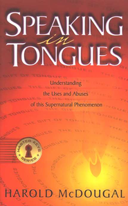 Speaking in Tongues: Understanding the Uses & Abuses  of This Supernatural Phenomenon  -              By: Harold McDougal