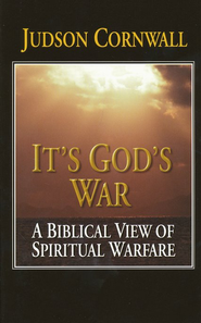 It's God's War: A Biblical View of Spiritual Warfare  -     By: Judson Cornwall