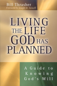Living the Life God Has Planned: A Guide to Knowing God's Will  -     By: Bill Thrasher