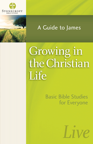 Growing in the Christian Life: A Guide to James - eBook  -     By: Stonecroft Ministries