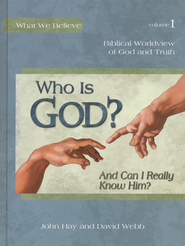 Who Is God and Can I Really Know Him? Biblical Worldview of God and Truth  -     By: John Hay