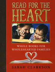 Read for the Heart: Whole Books for WholeHearted Families  -     By: Sarah Clarkson