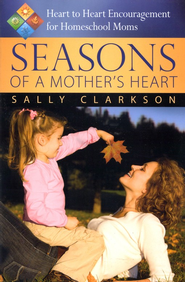 Seasons of a Mother's Heart   -              By: Sally Clarkson