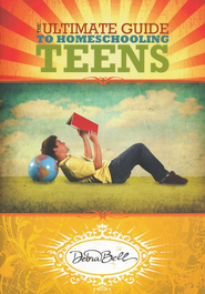 The Ultimate Guide to Homeschooling Teens   -     By: Debra Bell