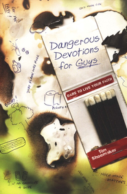 Dangerous Devotions for Guys: Dare to Live Your Faith  -     By: Tim Shoemaker