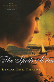 The Spoils of Eden, Dawn of Hawaii Series #1   -     By: Linda Lee Chaikin