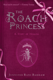 The Roach Princess: Healing with the Holy Spirit  -     By: Jennifer Rani Barham