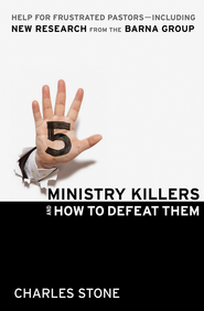 Five Ministry Killers and How to Defeat Them: Help for Frustrated Pastors-Including New Research From the Barna Group - eBook  -     By: Charles Stone
