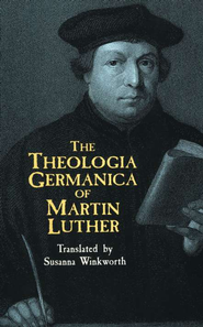 The Theologia Germanica of Martin Luther   -     By: Susanna Winkworth