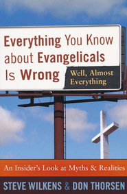 Everything You Know about Evangelicals Is Wrong (Well, Almost Everything): An Insider's Look at Myths and Realities - eBook  -     By: Steve Wilkens, Don Thorsen