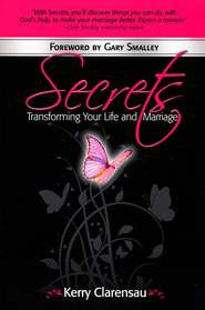 Secrets: Transforming Your Life and Marriage  -     By: Kerry Clarensau