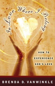 In Love, Where I Belong: How to Experience God's Love  -     By: Brenda VanWinkle