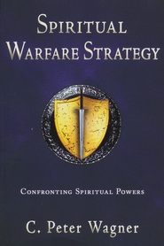 Spiritual Warfare Strategy: Confronting Spiritual Powers  -     By: C. Peter Wagner