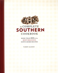 The Complete Southern Cookbook: More Than 800 of the Most Delicious, Down-Home Recipes  -     By: Tammy Algood