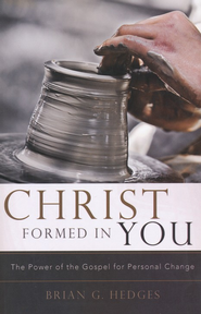 Christ Formed in You: The Power of the Gospel for Personal Change  -              By: Brian G. Hedges