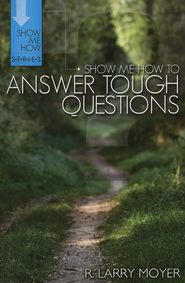Show Me How To Answer Tough Questions   -     By: R. Larry Moyer